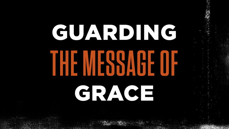 Guarding the Message of Grace