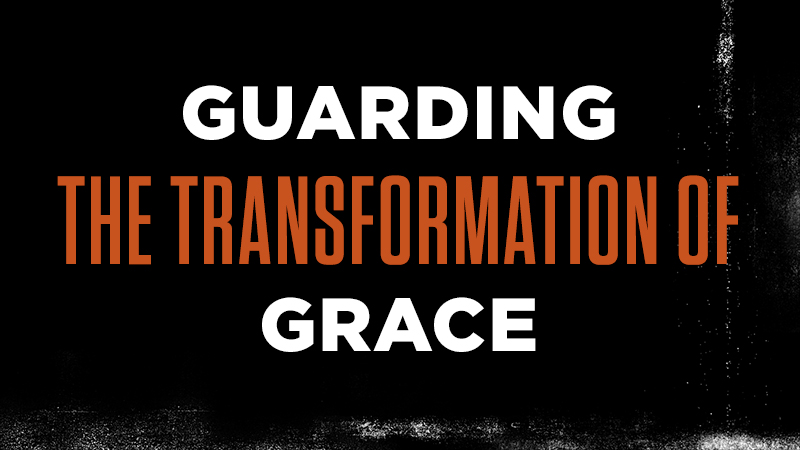 Guarding the Transformation of Grace