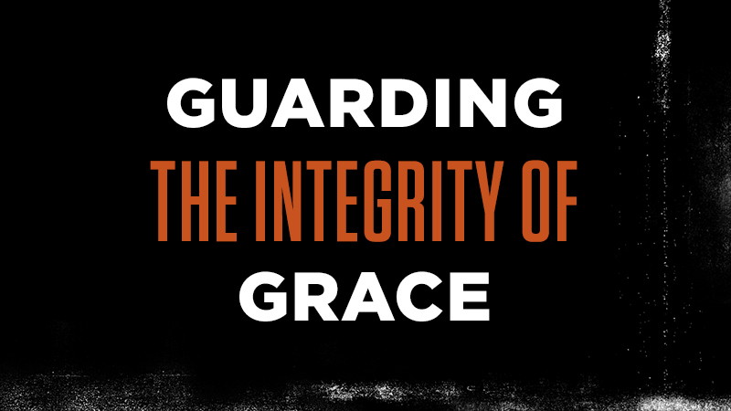Guarding the Integrity of Grace
