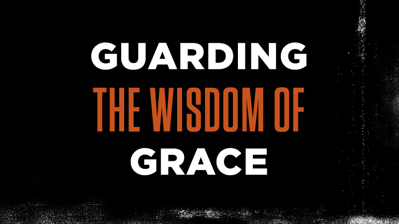 Guarding the Wisdom of Grace