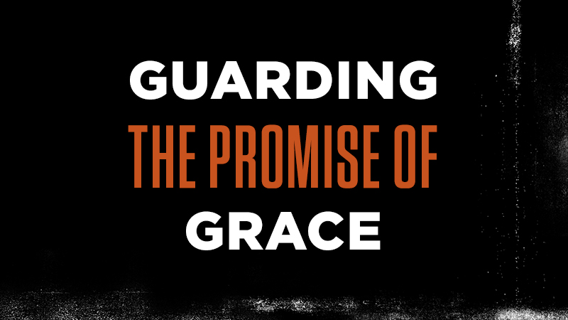 Guarding the Promise of Grace