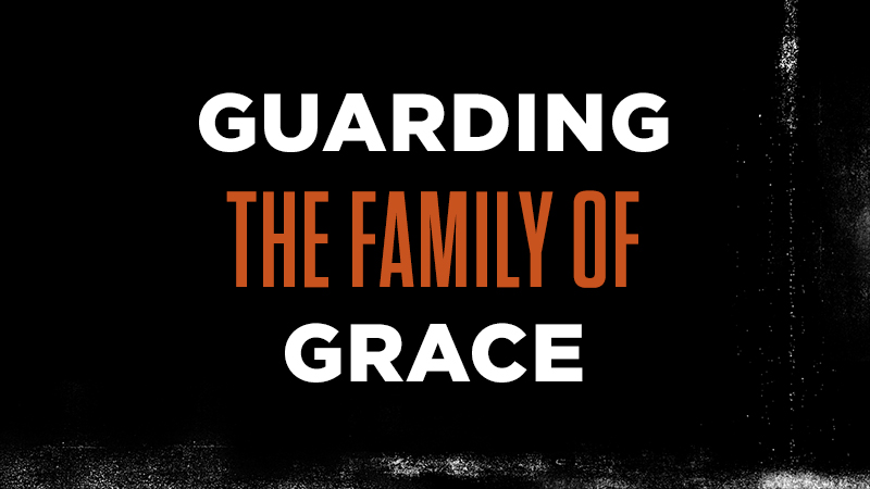 Guarding the Family of Grace