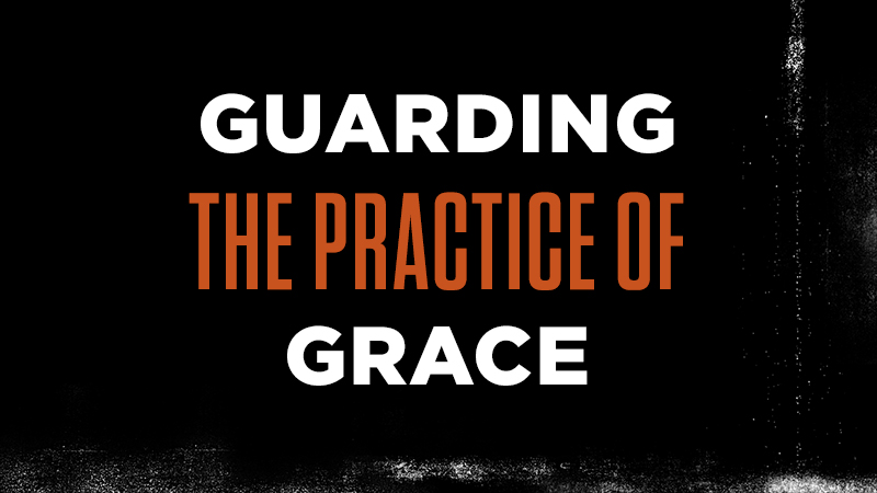 Guarding the Practice of Grace