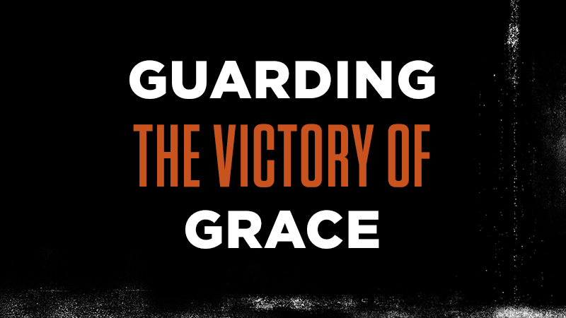 Guarding the Victory of Grace