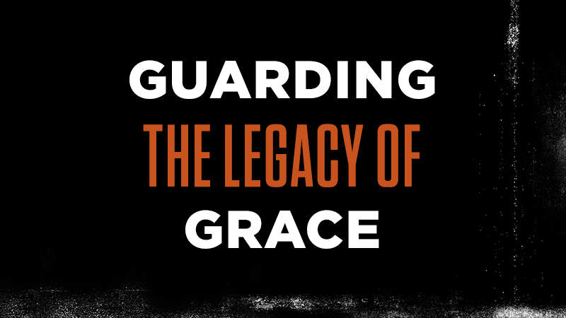 Guarding the Legacy of Grace