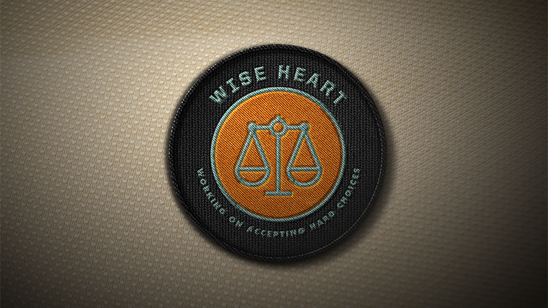 Wise Heart: Working on Accepting Hard Choices